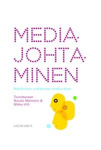 Nando Malmelin & Mikko Villi (toim.): Mediajohtaminen. Näkökulmia uudistuvaan media-alaan. Gaudeamus 2015. ISBN 978-952-495-370-2.